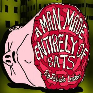 A Man Made Entirely of Bats Patrick Lenton