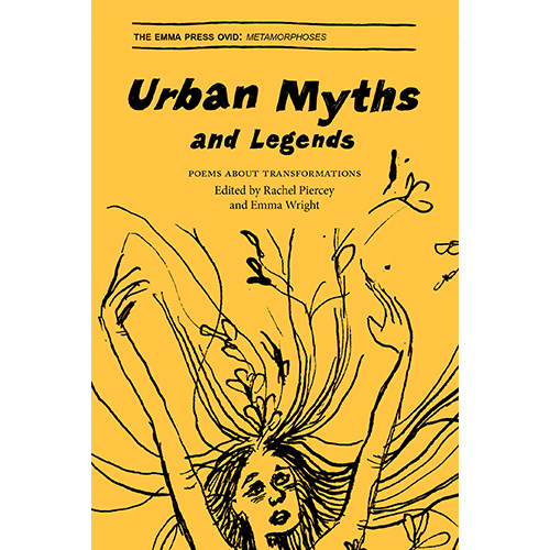 <i>Urban Myths and Legends: Poems About Transformations</i> ed. by Rachel Piercey & Emma Wright