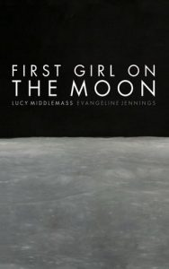 First Girl on the Moon by Lucy Middlemass & Evangeline Jennings