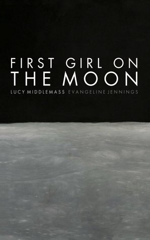 <i>First Girl on the Moon</i> by Lucy Middlemass & Evangeline Jennings