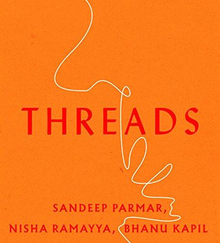 <i>Threads</i> by Sandeep Parmar, Nisha Ramayya & Bhanu Kapil