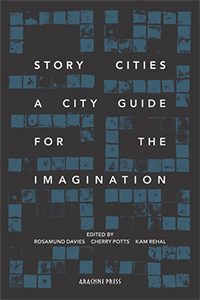 Story Cities: A City Guide For The Imagination  edited by Rosamund Davies, Cherry Potts and Kam Rehal