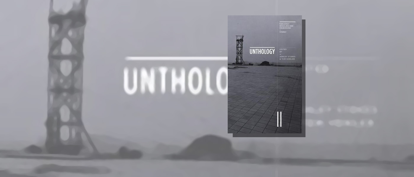 <i> Unthology 11 </i> edited by Ashley Stokes & Tom Vowler
