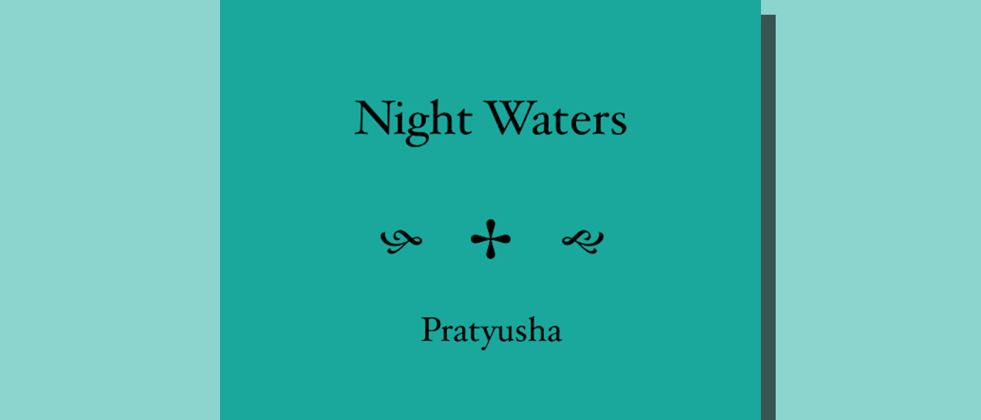 <I> Night Waters </I> by Pratyusha
