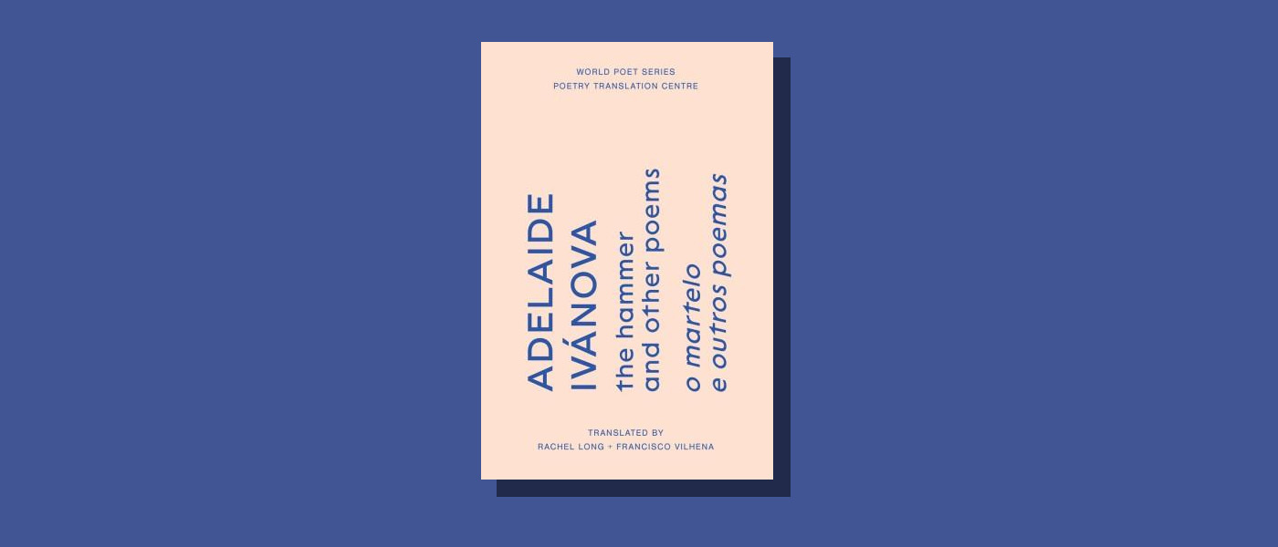 <I> the hammer and other poems</I> by Adelaide Ivanova, translated by Rachel Long and Francisco Vilhena