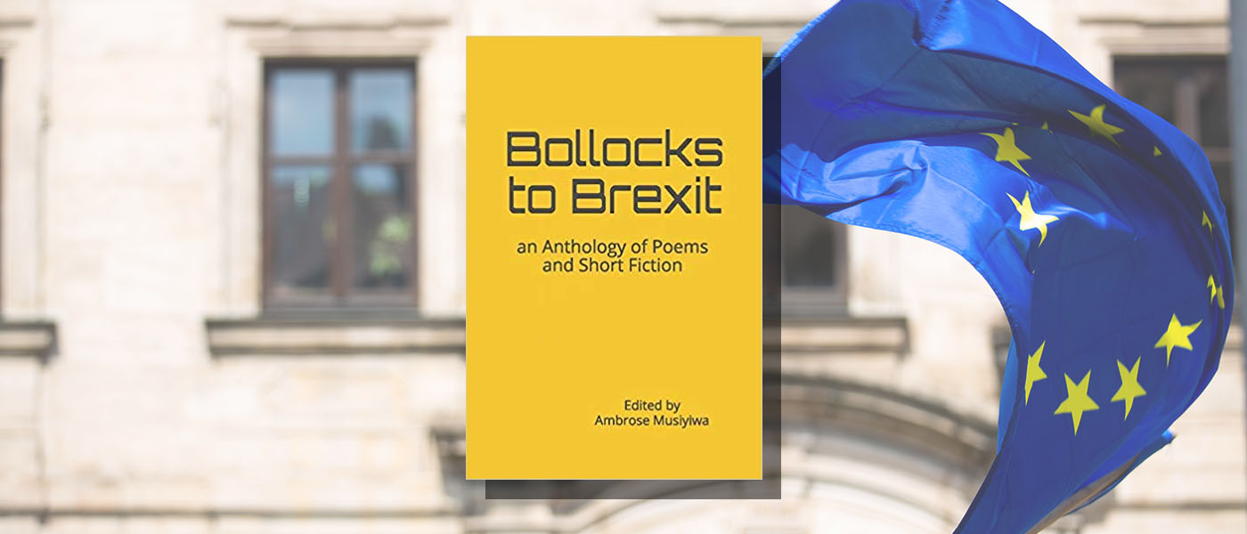 <I>Bollocks to Brexit</I> An Anthology of Poetry and Short Fiction, edited by Ambrose Musiyiwa