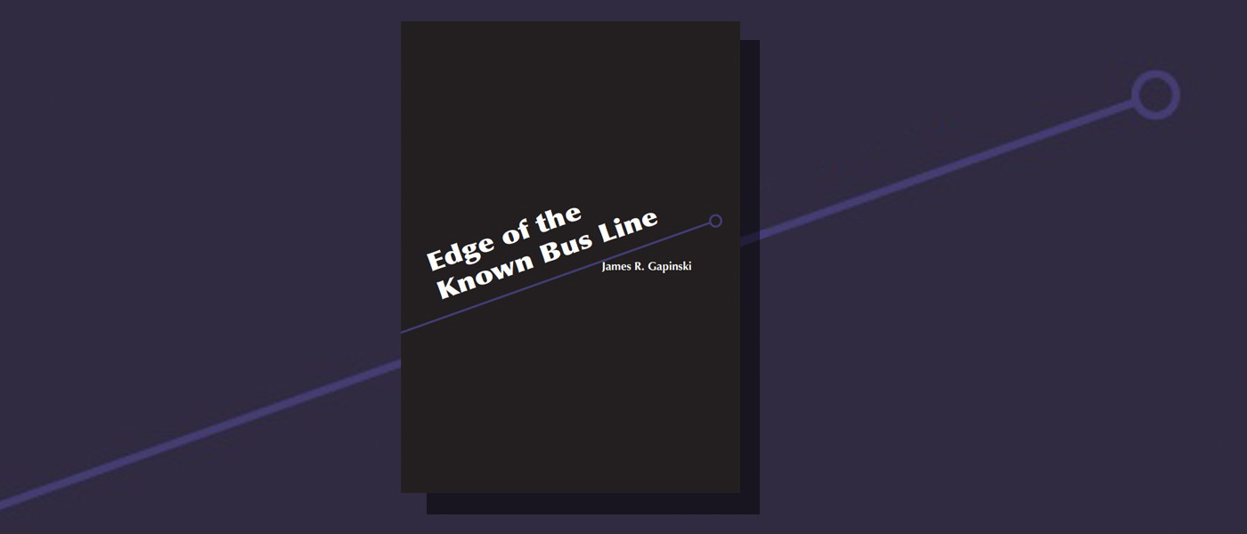 <i>Edge of the Known Bus Line</i> by James R. Gapinski