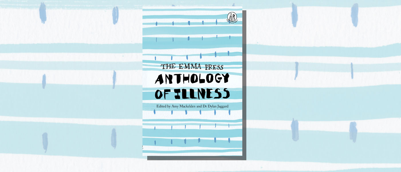 <I>The Emma Press Anthology of Illness</I> edited by Amy Mackelden and Dr Dylan Jaggard