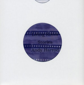 Living Room Stories, Andy Harrod, reviewed for Sabotage by Rory O'Sullivan