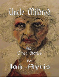 Uncle Mildred and Other Stories by Ian Ayris