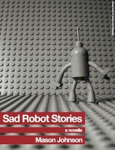 sad robot stories Mason Johnson