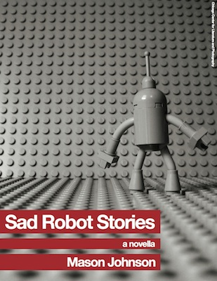 sad robot stories Mason Johnson