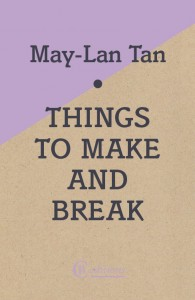 Things to Make and Break - May-Lan Tan