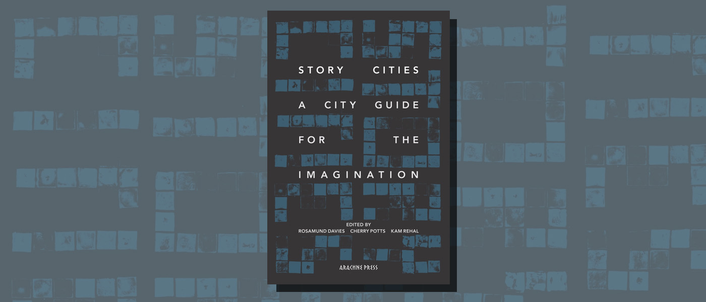 <i> Story Cities: A City Guide For The Imagination </i> edited by Rosamund Davies, Cherry Potts and Kam Rehal