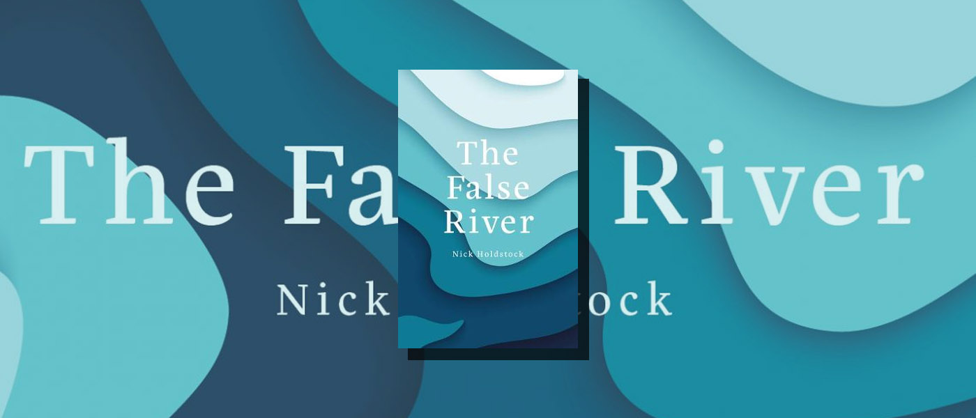<i> The False River </i> by Nick Holdstock