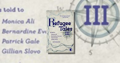 <i> Refugee Tales III </i> as told to Monica Ali, Patrick Gale, Bernardine Evaristo and more