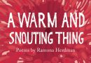 <I>A Warm and Snouting Thing </I> by Ramona Herdman