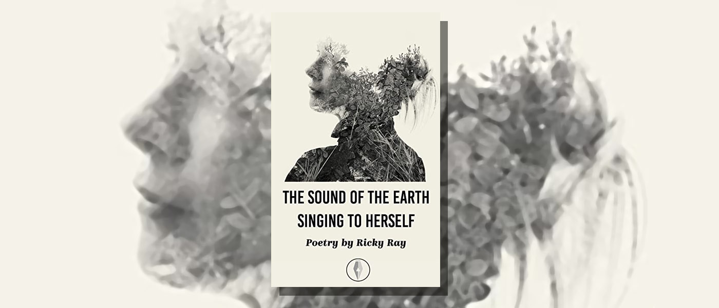 <I>The Sound of the Earth Singing to Herself</I> by Ricky Ray